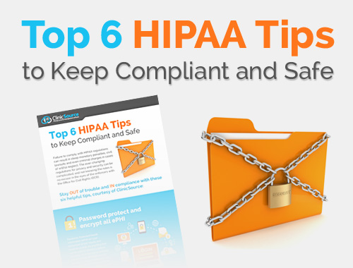 Top 6 HIPAA Tips to Keep Compliant and Safe